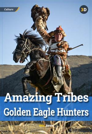 Amazing Tribes Golden Eagle Hunters