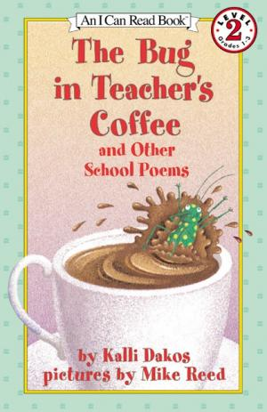 Bug in the Teacher\'s Coffee and Other School Poems
