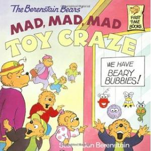 The Berenstain Bears\' MAD,MAD,MAD TOY CRAZE