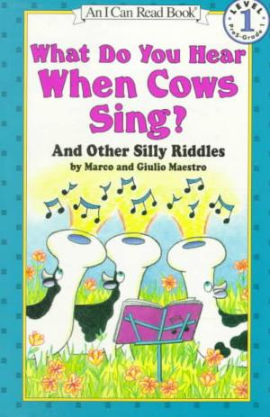 What Do You Hear When Cows Sing? And Other Silly Riddles